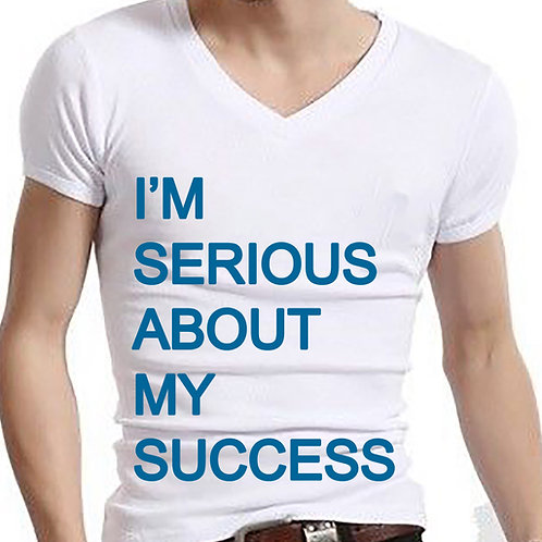 I'M SERIOUS ABOUT MY SUCCESS - Tee Shirt