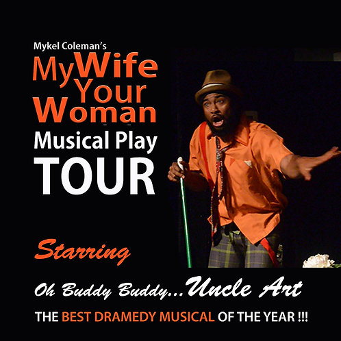 MY WIFE YOUR WOMAN MUSICAL PLAY TOUR - COMING SOON STARRING UNCLE ART