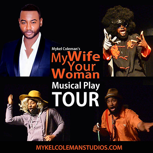 MYKEL COLEMAN'S MY WIFE YOUR WOMAN MUSICAL PLAY TOUR - DATES COMING SOON