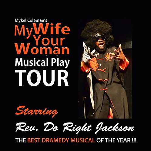 MY WIFE YOUR WOMAN MUSICAL PLAY TOUR - COMING SOON STARRING REV.DO RIGHT JACKSON