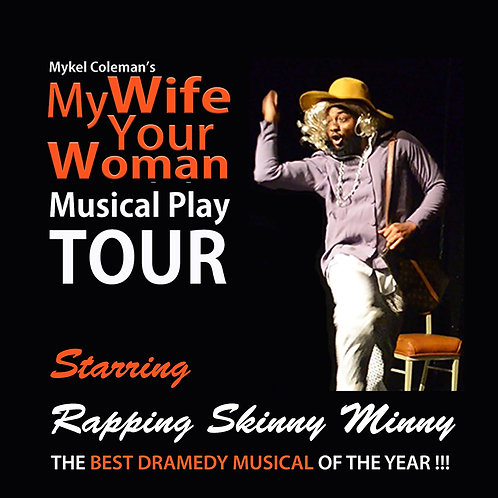 MY WIFE YOUR WOMAN MUSICAL PLAY TOUR - COMING SOON STARRING RAPPING SKINNY MINNY