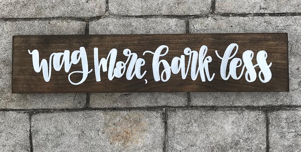 Wag More, Bark Less Wood Sign