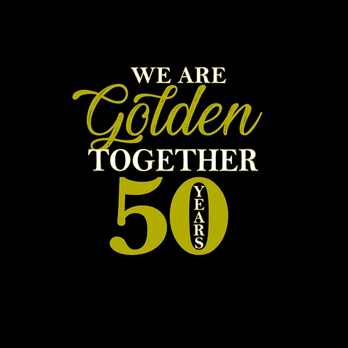 We Are Golden Together- 50 Year Anniversary