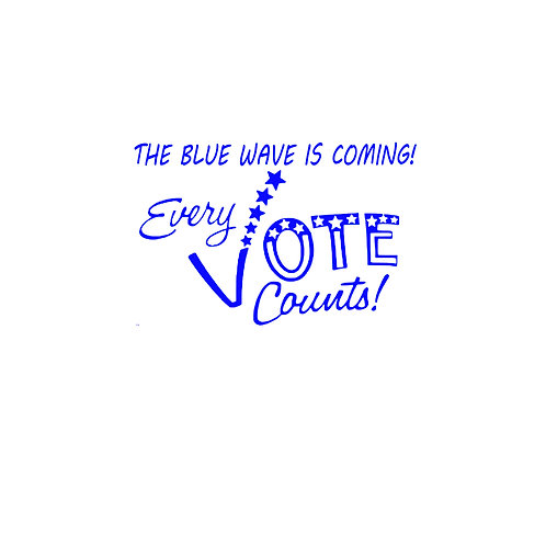 The Blue Wave is Coming! Every Vote Counts!