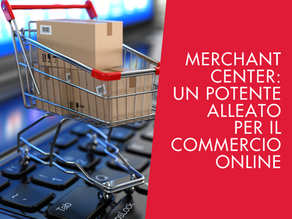 Merchant Center: Un potente alleato per il commercio online