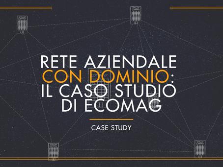 Rete aziendale con Dominio: Il Caso Studio di Ecomag