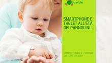Smartphone e tablet all'età dei pannolini: conosci i rischi e i vantaggi del loro utilizzo?