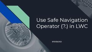 Use Safe Navigation Operator (?.) in Lightning Web Components