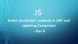 Useful JavaScript's methods in LWC and Lightning Component - Part II