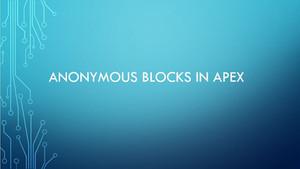 Anonymous blocks in apex