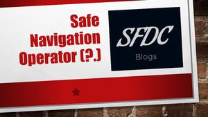 Safe Navigation Operator in Apex (Winter 21 Release)