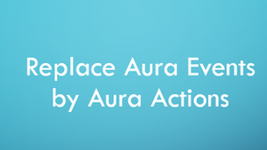 Replace Simple Aura Events with Aura Actions