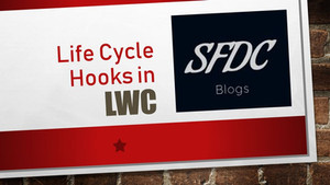 Lifecycle Hooks in Lightning Web Components