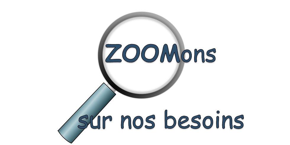 """""""ZOOMons"""" sur nos besoins - Remis au 15 octobre 2020"""