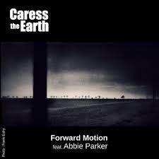 Caress The Earth Forward Motion