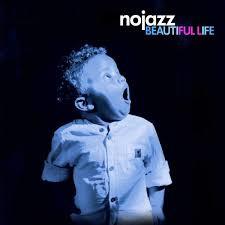 NoJazz Beautiful Life