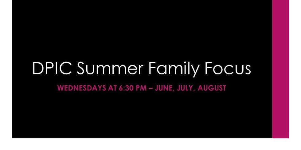 DPIC SUMMER FAMILY FOCUS