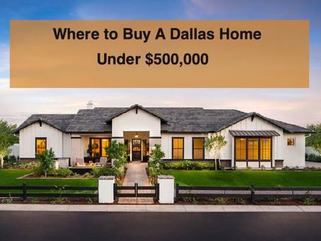 Where to Buy A Dallas Home Under $500,000  | Top Dallas Relocation Realtor