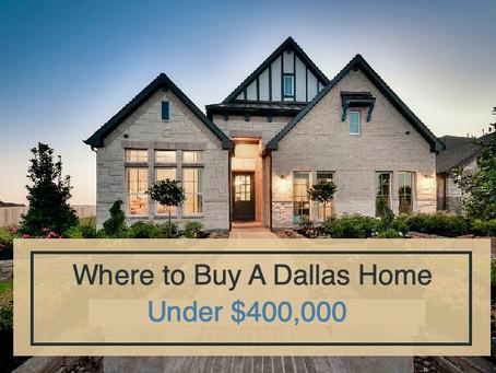 Where to Buy A Dallas Home Under $400,000  | Top Dallas Relocation Realtor