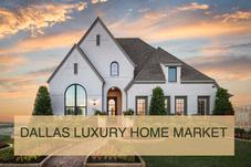 Luxury Home Market in Dallas | Dallas Luxury Real Estate Agent