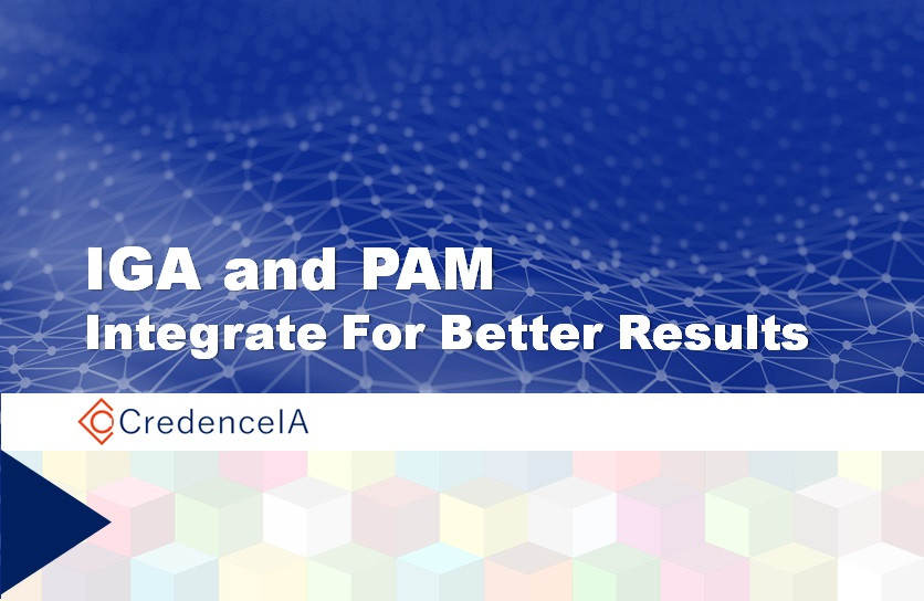 Blog about IGA and PAM integration and its benefits by CredenceIA Consulting
