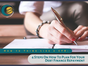How to Think Like a CFO: 4 Steps on How to Plan for Your Debt Finance Repayment