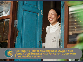 Rethinking Profit as a Business Owner and Using Your Business for Good with Steward Ownership