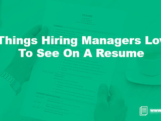 4 Things Hiring Managers Love To See On A Resume