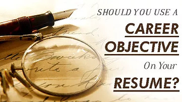Should Resumes Have A Career Objective