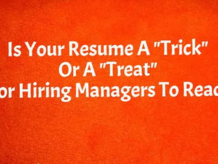 "Is Your Resume A ""Trick"" Or A ""Treat"" For Hiring Managers to Read?"