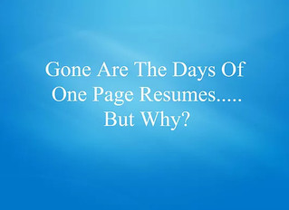 Gone Are The Days Of Short One Page Resumes!