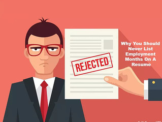 Why You Should Never List Employment Months On Your Resume; Only Years