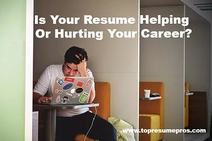 How to Determine If Your Resume Is Helping Or, Hurting Your Career Opportunities?