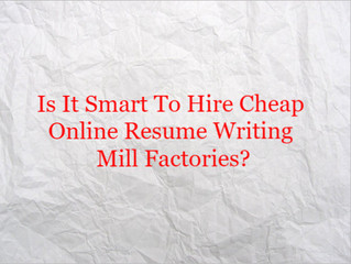Is It Smart To Hire A Cheap Online Resume Writing Mill Factory?