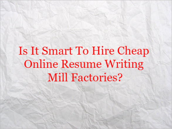 Is It Smart To Hire A Cheap Online Resume Writing Mill Factory