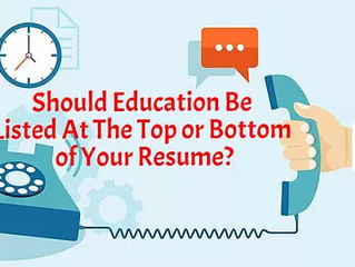 When Should You List Your Education at The Top of Your Resume Vs. The Bottom?
