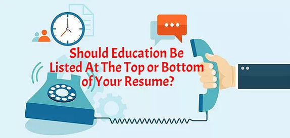 when should you list your education at the top of your