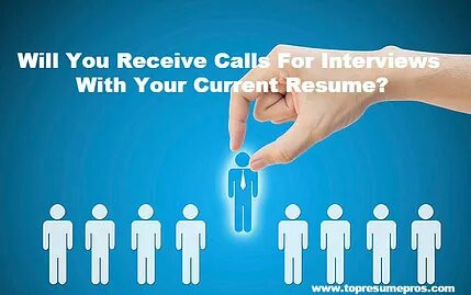 Will You Receive Calls For Interviews With Your Current Resume?