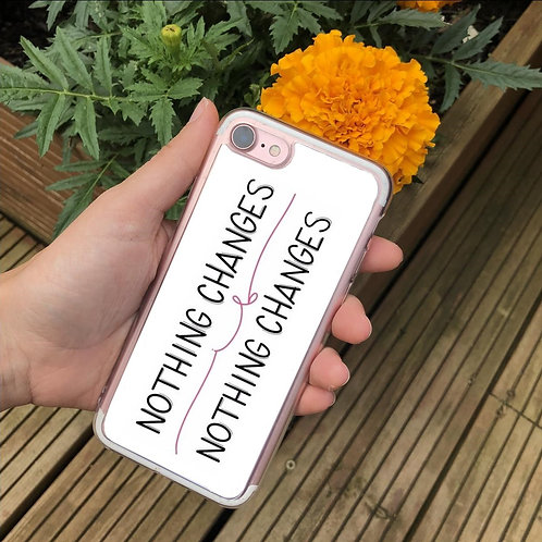 Nothing Changes If Nothing Changes Phone Case