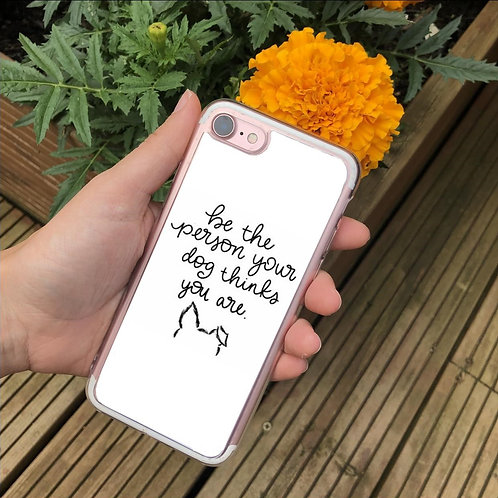 Be The Person Your Dog Thinks You Are Phone Case