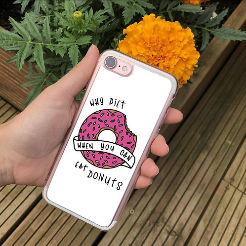 Why Diet When You Can Eat Donuts? Phone Case
