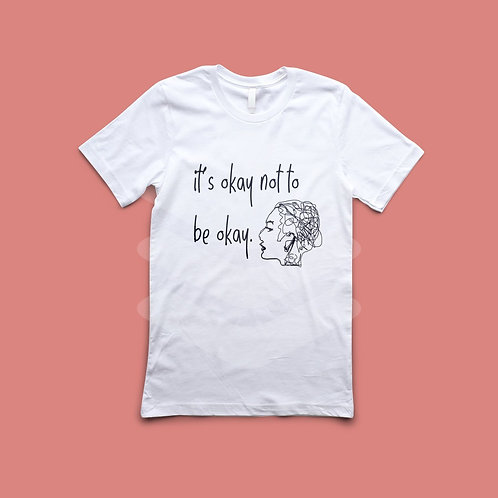 It's Okay Not To Be Okay Shirt