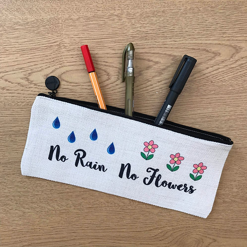 No Rain No Flowers Pencil Case