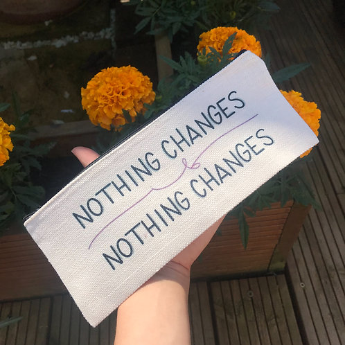 Nothing Changes If Nothing Changes Pencil Case