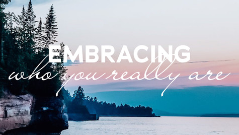 Embracing who you really are.
