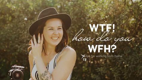 WTF! How do you WFH?