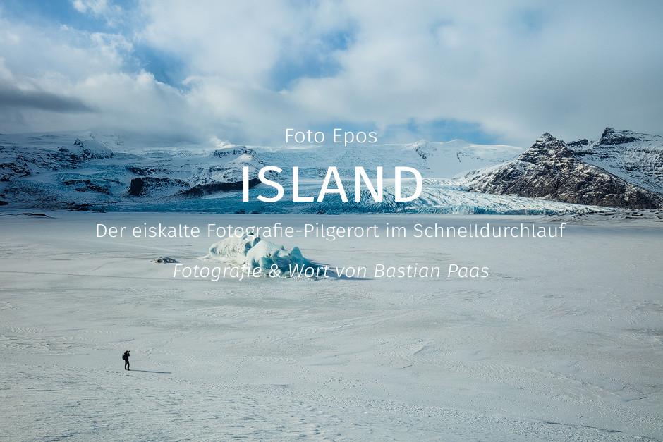 Foto Epos Island: Fotostory des eiskalten Fotografie-Pilgerorts im Schnelldurchlauf