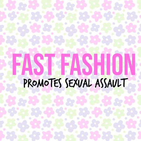 Fast Fashion Promotes Sexual Assault
