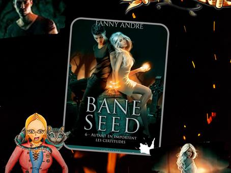 Bane Seed ~ Tome 6 : Autant en emporte les certitudes écrit par Fanny André