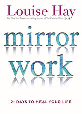 Mirror Work by Louise Hay